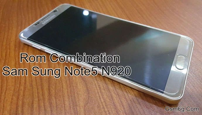 Tổng hợp) Rom Combination Sam Sung Note 5 (N920) - Gsm6g