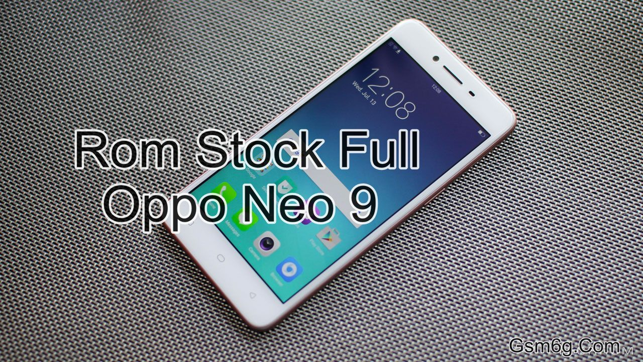 Rom Stock Full Oppo Neo 9 A37F